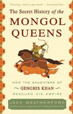 The Secret History of the Mongol Queens: How the Daughters of Genghis Khan Rescued His Empire (Paperback)