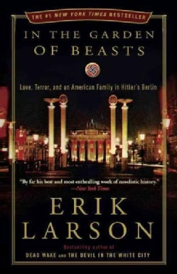 In the Garden of Beasts: Love, Terror, and an American Family in Hitler's Berlin (Paperback)