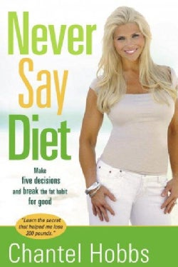 Never Say Diet: Make Five Decisions and Break the Fat Habit for Good (Paperback)