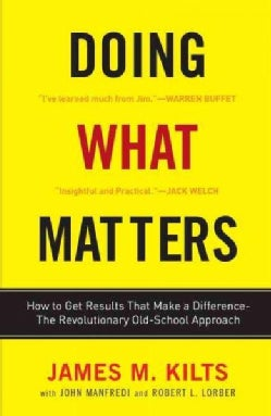 Doing What Matters: How to Get Results That Make a Difference - the Revolutionary Old-school Approach (Paperback)
