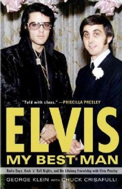 Elvis, My Best Man: Radio Days, Rock 'n' Roll Nights, and My Lifelong Friendship With Elvis Presley (Paperback)