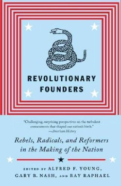 Revolutionary Founders: Rebels, Radicals, and Reformers in the Making of the Nation (Paperback)