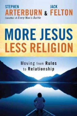 More Jesus, Less Religion: Moving from Rules to Relationship (Paperback)