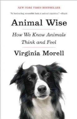 Animal Wise: How We Know Animals Think and Feel (Paperback)