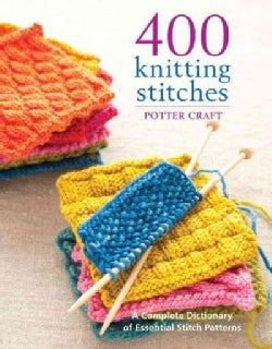 400 Knitting Stitches: A Complete Dictionary of Essential Stitch Patterns (Paperback)