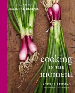 Cooking in the Moment: A Year of Seasonal Recipes (Hardcover)