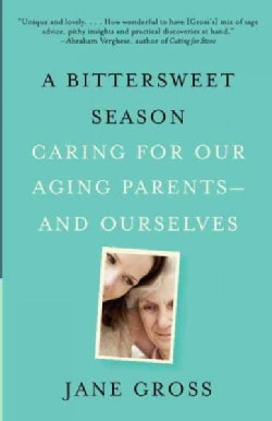 A Bittersweet Season: Caring for Our Aging Parents--and Ourselves (Paperback)