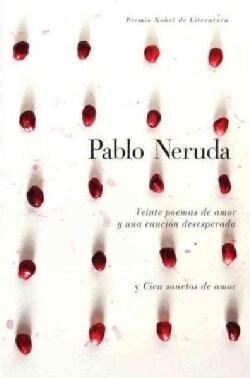 Veinte poemas de amor y una cancion de desesperada / Twenty Love Poems and a Song of Despair: Cien sonetos de amo... (Hardcover)