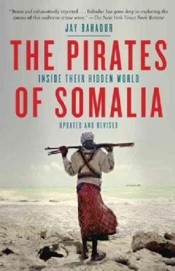 The Pirates of Somalia: Inside Their Hidden World (Paperback)