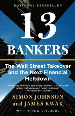 13 Bankers: The Wall Street Takeover and the Next Financial Meltdown (Paperback)