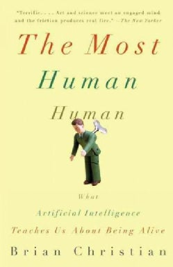 The Most Human Human: What Artificial Intelligence Teaches Us About Being Alive (Paperback)
