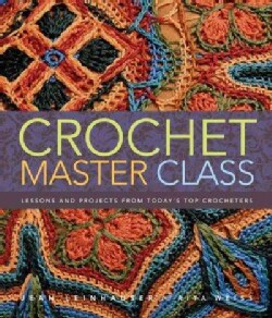 Crochet Master Class: Lessons and Projects from Today's Top Crocheters (Paperback)