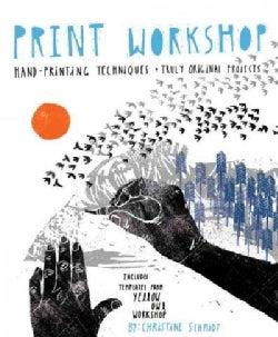 Print Workshop: Hand-Printing Techniques and Truly Original Projects (Paperback)