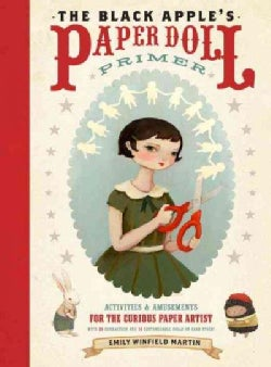 The Black Apple's Paper Doll Primer: Activities and Amusements for the Curious Paper Artist (Paperback)