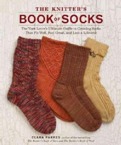 The Knitter's Book of Socks: The Yarn Lover's Ultimate Guide to Creating Socks That Fit Well, Feel Great, and Las... (Hardcover)