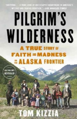 Pilgrim's Wilderness: A True Story of Faith and Madness on the Alaska Frontier (Paperback)
