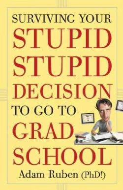 Surviving Your Stupid, Stupid Decision to Go to Grad School (Paperback)