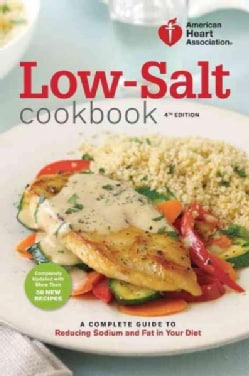 American Heart Association Low-Salt Cookbook: A Complete Guide to Reducing Sodium and Fat in Your Diet (Paperback)