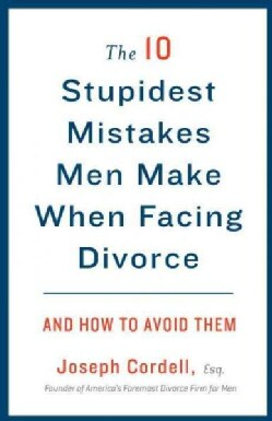 The 10 Stupidest Mistakes Men Make When Facing Divorce: And How to Avoid Them (Paperback)