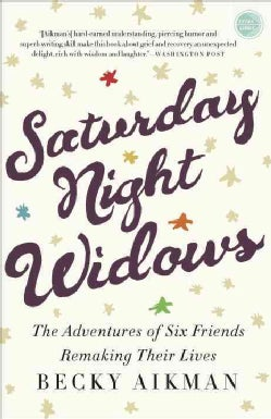 Saturday Night Widows: The Adventures of Six Friends Remaking Their Lives (Paperback)