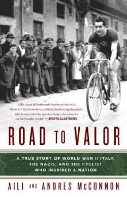Road to Valor: A True Story of World War II Italy, the Nazis, and the Cyclist Who Inspired a Nation (Paperback)