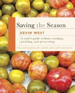 Saving the Season: A Cook's Guide to Home Canning, Pickling, and Preserving (Hardcover)