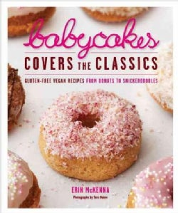 Babycakes Covers the Classics: Gluten-Free Vegan Recipes from Donuts to Snickerdoodles (Hardcover)