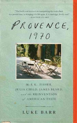 Provence, 1970: M. F. K. Fisher, Julia Child, James Beard, and the Reinvention of American Taste (Paperback)