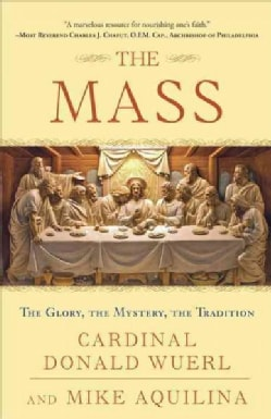 The Mass: The Glory, the Mystery, the Tradition (Paperback)