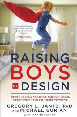Raising Boys by Design: What the Bible and Brain Science Reveal About What Your Son Needs to Thrive (Paperback)