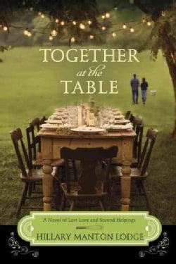 Together at the Table: A Novel of Lost Love and Second Helpings (Paperback)