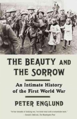 The Beauty and the Sorrow: An Intimate History of the First World War (Paperback)