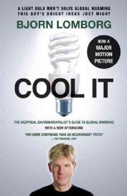 Cool It: The Skeptical Environmentalist's Guide to Global Warming (Paperback)