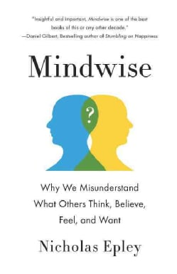 Mindwise: Why We Misunderstand What Others Think, Believe, Feel, and Want (Paperback)
