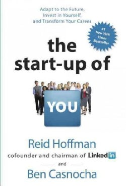 The Start-Up of You: Adapt to the Future, Invest in Yourself, and Transform Your Career (Hardcover)