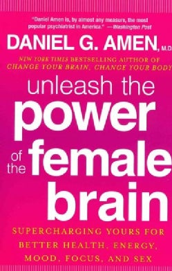 Unleash the Power of the Female Brain: Supercharging Yours for Better Health, Energy, Mood, Focus, and Sex (Paperback)
