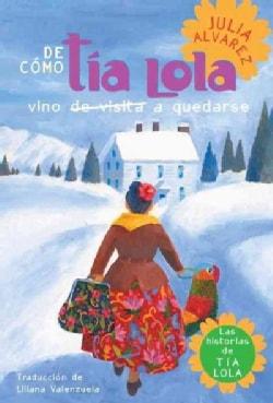 De Como Tia Lola Vino De Visita A Quedarse / How Tia Lola Came to Visit Stay (Paperback)