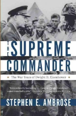 The Supreme Commander: The War Years of General Dwight D. Eisenhower (Paperback)
