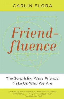 Friendfluence: The Surprising Ways Friends Make Us Who We Are (Paperback)