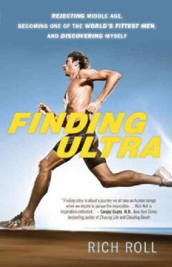 Finding Ultra: Rejecting Middle Age, Becoming One of the World's Fittest Men, and Discovering Myself (Paperback)