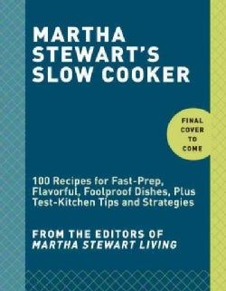 Martha Stewart's Slow Cooker: 110 Recipes for Flavorful, Foolproof Dishes Including Desserts!, Plus Test Kitchen ... (Paperback)