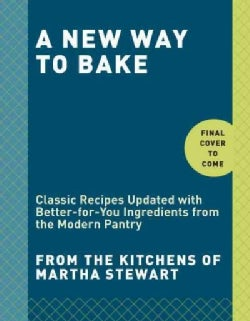 A New Way to Bake: Classic Recipes Updated With Better-for-You Ingredients from the Modern Pantry (Paperback)
