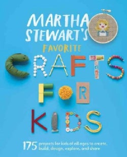 Martha Stewart's Favorite Crafts for Kids: 175 Projects for Kids of All Ages to Create, Build, Design, Explore, a... (Paperback)