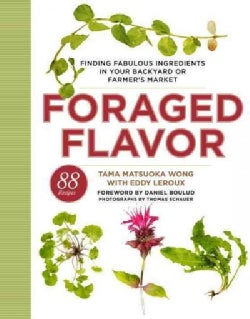 Foraged Flavor: Finding Fabulous Ingredients in Your Backyard or Farmer's Market (Hardcover)