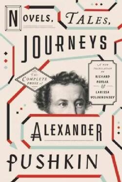 Novels, Tales, Journeys: The Complete Prose of Alexander Pushkin (Hardcover)
