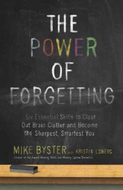 The Power of Forgetting: Six Essential Skills to Clear Out Brain Clutter and Become the Sharpest, Smartest You (Paperback)