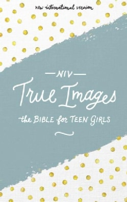 True Images The Bible for Teen Girls: New International Version (Hardcover)