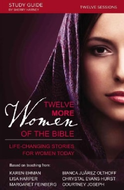 Twelve More Women of the Bible: Life-Changing Stories for Women Today, 12 Sessions (Paperback)
