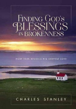 Finding God's Blessings in Brokenness: How Pain Reveals His Deepest Love (Hardcover)