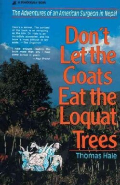 Don't Let the Goats Eat the Loquat Trees: The Adventures of an American Surgeon in Nepal (Paperback)